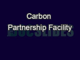 Carbon Partnership Facility PowerPoint PPT Presentation
