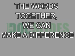 THE WORDS TOGETHER, WE CAN MAKE A DIFFERENCE
