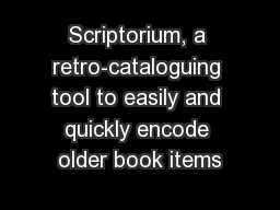 Scriptorium, a retro-cataloguing tool to easily and quickly encode older book items