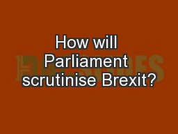 How will Parliament scrutinise Brexit?