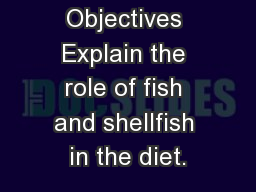 Seafood Objectives Explain the role of fish and shellfish in the diet.