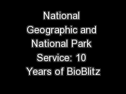 National Geographic and National Park Service: 10 Years of BioBlitz PowerPoint PPT Presentation