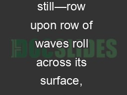 The sea is rarely still�row upon row of waves roll across its surface, seemingly endless and eter