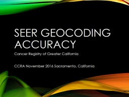 SEER Geocoding Accuracy Cancer Registry of Greater California