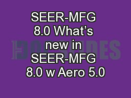 SEER-MFG 8.0 What's new in SEER-MFG 8.0 w Aero 5.0 PowerPoint PPT Presentation