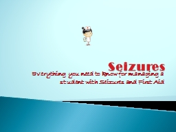 Seizures Everything you need to know for managing a student with Seizures and First Aid