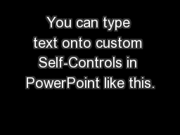 You can type text onto custom Self-Controls in PowerPoint like this.