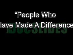 """People Who Have Made A Difference"""