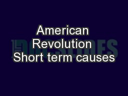 American Revolution Short term causes