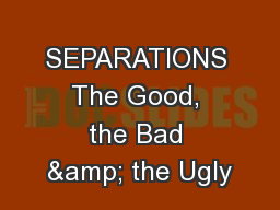 SEPARATIONS The Good, the Bad & the Ugly