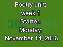 Poetry unit: week 1 Starter: Monday, November 14, 2016