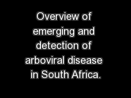 Overview of emerging and detection of arboviral disease in South Africa.
