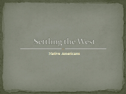 Native Americans  Settling the West