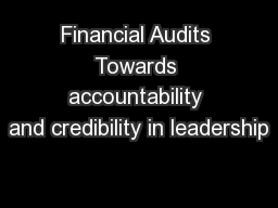 Financial Audits Towards accountability and credibility in leadership