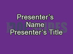 Presenter's Name Presenter's Title