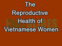 The Reproductive Health of Vietnamese Women