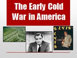 The Early Cold War in America PowerPoint PPT Presentation