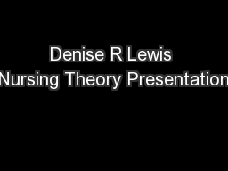 Denise R Lewis Nursing Theory Presentation