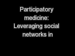 Participatory medicine: Leveraging social networks in PowerPoint Presentation, PPT - DocSlides