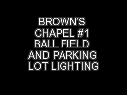 BROWN'S CHAPEL #1 BALL FIELD AND PARKING LOT LIGHTING