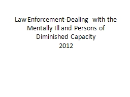 Law Enforcement-Dealing with the Mentally Ill and Persons of Diminished Capacity
