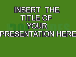 INSERT  THE  TITLE OF   YOUR PRESENTATION HERE PowerPoint Presentation, PPT - DocSlides