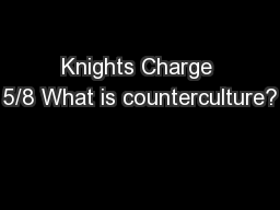 Knights Charge 5/8 What is counterculture?