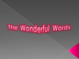 The Wonderful Words The Wonderful Words PowerPoint PPT Presentation