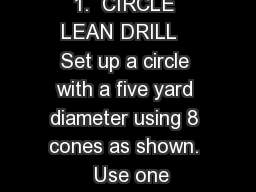 1.  CIRCLE LEAN DRILL   Set up a circle with a five yard diameter using 8 cones as shown.  Use one
