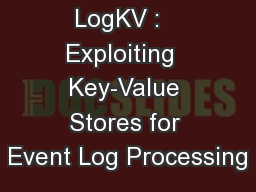 LogKV :   Exploiting  Key-Value Stores for Event Log Processing