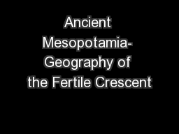 Ancient Mesopotamia- Geography of the Fertile Crescent