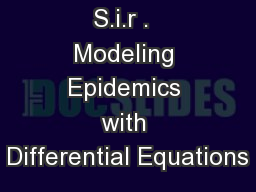 S.i.r .  Modeling Epidemics with Differential Equations
