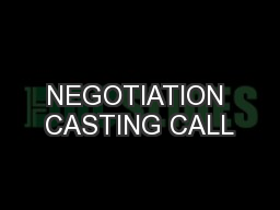 NEGOTIATION CASTING CALL