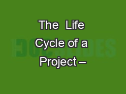 The  Life Cycle of a Project –