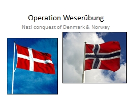 Operation  Weserübung Nazi conquest of Denmark & Norway PowerPoint PPT Presentation