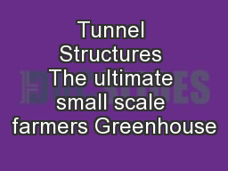 Tunnel Structures The ultimate small scale farmers Greenhouse