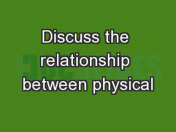 Discuss the relationship between physical