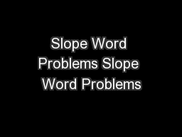 Slope Word Problems Slope Word Problems PowerPoint PPT Presentation