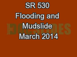 SR 530 Flooding and Mudslide March 2014 PowerPoint PPT Presentation