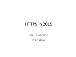 HTTPS in 2015 Eric Lawrence