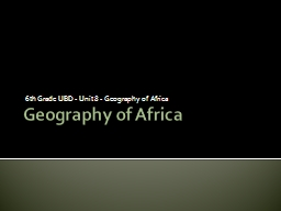 Geography of Africa 6 th Grade UBD - Unit 8 - Geography of Africa