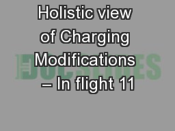Holistic view of Charging Modifications � In flight 11
