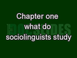 Chapter one what do sociolinguists study