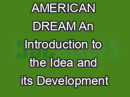THE AMERICAN DREAM An Introduction to the Idea and its Development