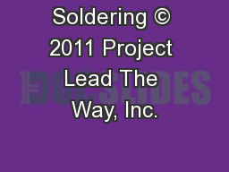 Soldering © 2011 Project Lead The Way, Inc. PowerPoint PPT Presentation