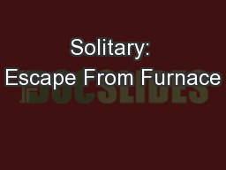 Solitary: Escape From Furnace PowerPoint PPT Presentation