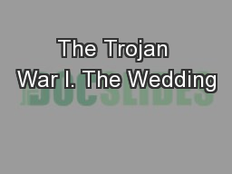 The Trojan War I. The Wedding PowerPoint PPT Presentation