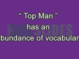 """ Top Man "" has an abundance of vocabulary"