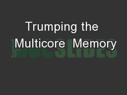 Trumping the  Multicore  Memory PowerPoint PPT Presentation