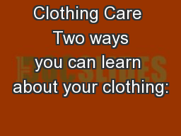 Clothing Care  Two ways you can learn about your clothing: PowerPoint Presentation, PPT - DocSlides